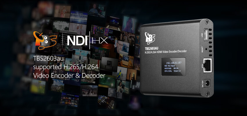 TBS2603au NDI®|HX supported H.265/H.264 HDMI Video Encoder & Decoder